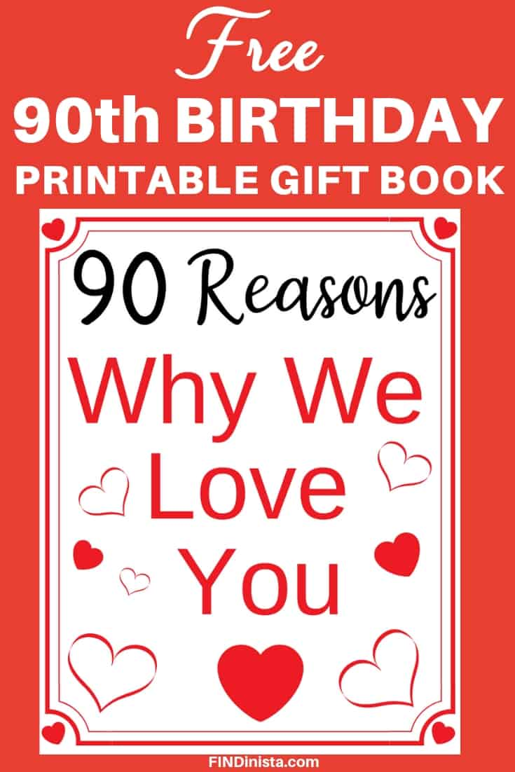 90 Reasons We Love You Free Printable Book - Delight your favorite man or woman who is turning 90 with this meaningful DIY 90th birthday gift.  Just print out the free book then fill in the reasons you love him or her.  #FINDinista.com #90thBirthday