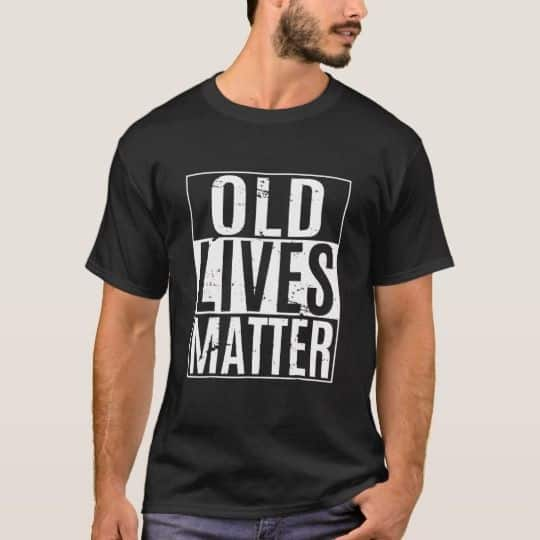 "Funny ""Old Lives Matter"" shirt is a great birthday gift for the older man who has a great sense of humor about aging!  #FINDinista #giftsforhim"