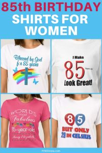 85th Birthday Shirts for Women - Looking for a fun and inexpensive gift for 85 year old lady? Deck her out with a cute 85th birthday shirt or sweatshirt!