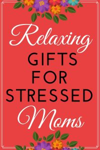 Relaxing Gifts for Stressed Moms - Pamper the stressed-out mom with a soothing gift of relaxation! Check out 25+ pampering gift ideas Mom will love!