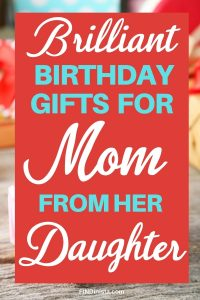 Birthday Gift Ideas for Mom from Daughter - Shopping for the perfect birthday gift for your Mom? Delight her with one of these top presents!
